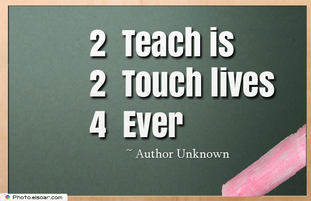 Short Strong Quotes , 2 Teach is