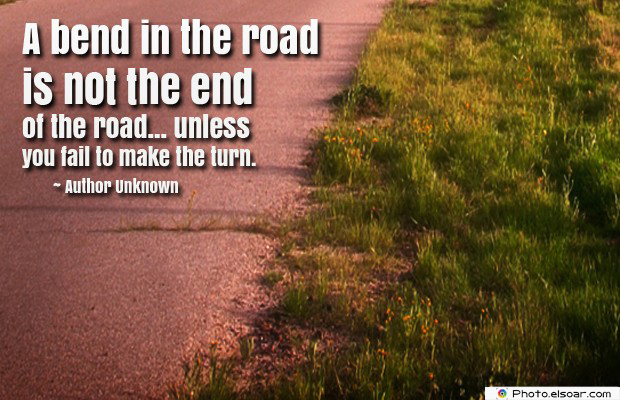 A bend in the road is not the end of the road