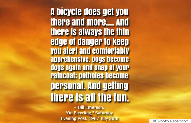 Bicycling , Inspirational Quotes , Saying Images , A bicycle does get you there and