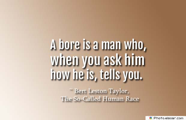 Short Quotes , A bore is a man who