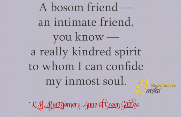 Best Friends Forever , A bosom friend — an intimate friend, you know