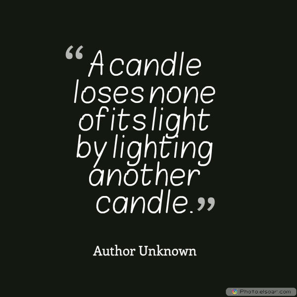 Martin Luther King Jr. Day , A candle loses none of its light by lighting another candle