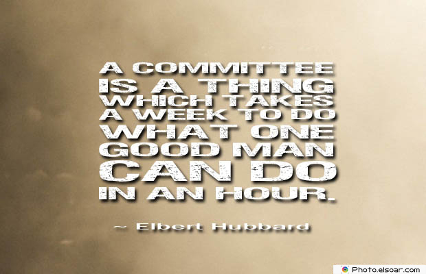 Short Strong Quotes , A committee is a thing which