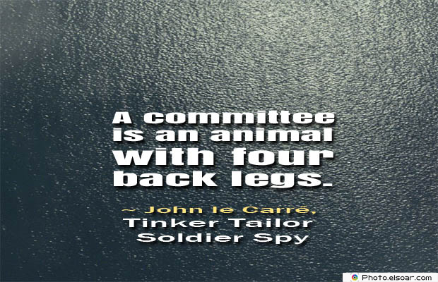 Short Strong Quotes , A committee is an animal