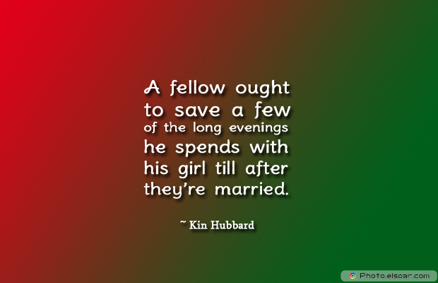Engagement Quotes , A fellow ought to save a few of the long evenings he spends