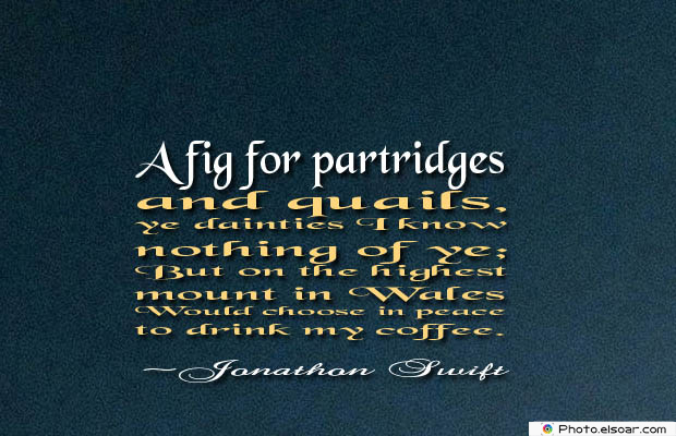 Quotes About Coffee , Coffee Quotes , A fig for partridges and quails