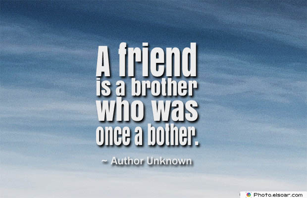 Quotes About Brothers , A friend is a brother who