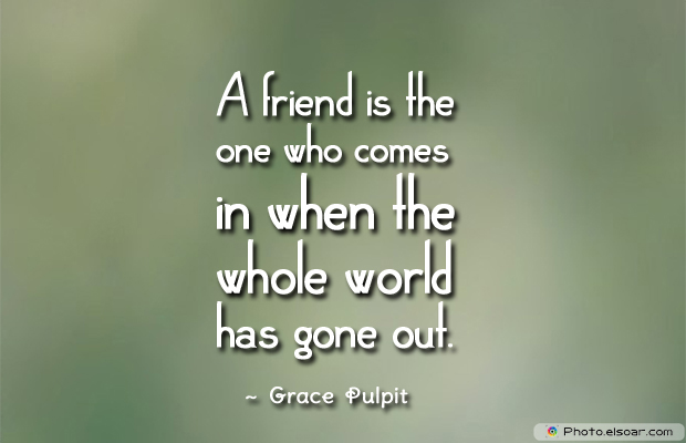 Best Friends Forever , A friend is the one who comes in when