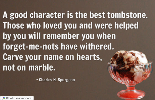 A good character is the best tombstone