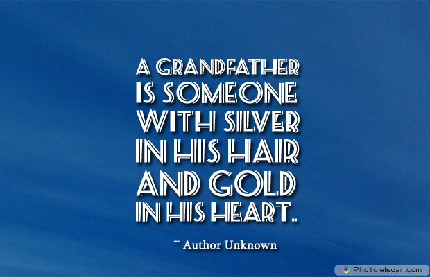 Grandparents Day , A grandfather is someone with silver in his hair and