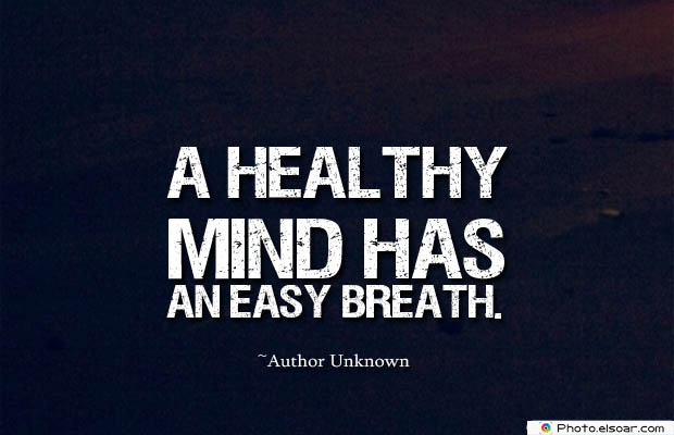 Breathing Quotes , A healthy mind has