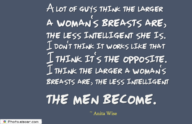 Women's Greetings , A lot of guys think the larger a woman's breasts are