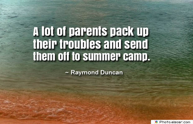 A lot of parents pack up their troubles