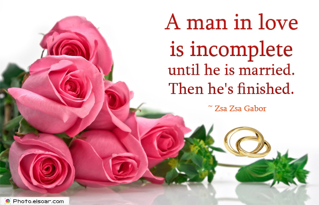 Quotations , Sayings , A man in love is incomplete until he is married