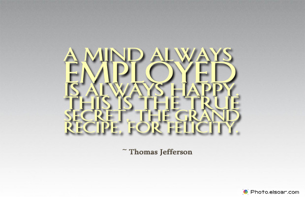 A mind always employed is always happy