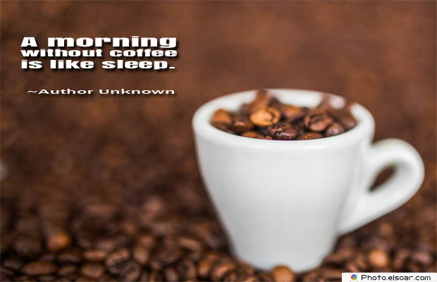 Quotes About Coffee , Coffee Quotes , A morning without coffee