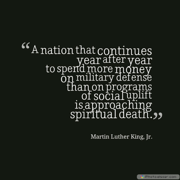Martin Luther King Jr. Day , A nation that continues year after year to spend more money on military
