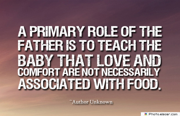Breastfeeding Quotes , A primary role of the father is to teach