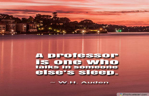 College Quotes , A professor is one who talks in someone else's sleep