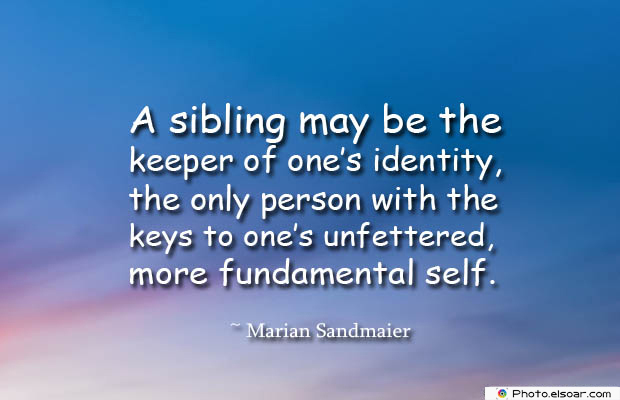 Quotes About Brothers , A sibling may be the keeper