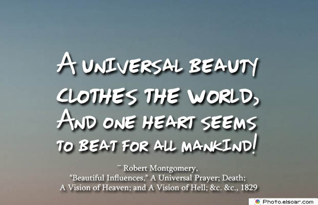 Quotations , Sayings , A universal beauty clothes the world
