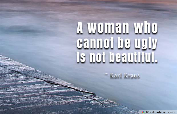 Beauty Quotes , A woman who cannot be ugly