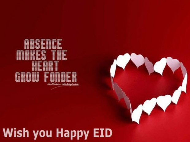 Absence makes the heart grow fonder, wish you happy eid