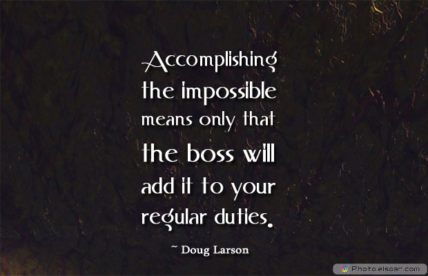 Quotations , Sayings , Accomplishing the impossible means only that the boss