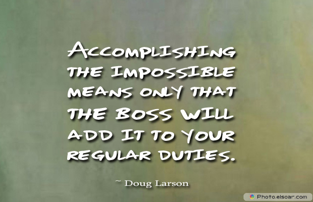 Quotations , Sayings , Accomplishing the impossible means only that the