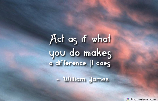 Donate Life , Act as if what you do makes a difference. It does. ~ <strong>William James