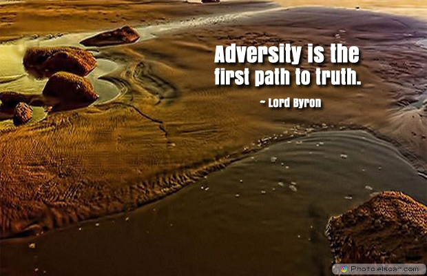 Adversity is the first path