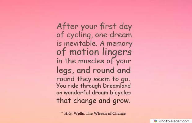 Bicycling , Inspirational Quotes , Saying Images , After your first day of cycling