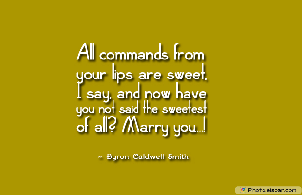 Engagement Quotes , All commands from your lips are sweet, I say, and no