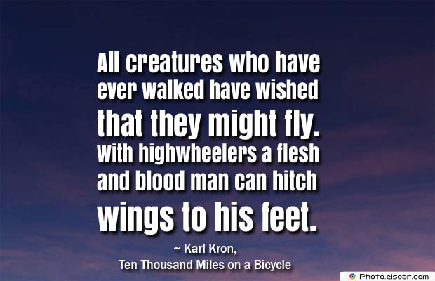 Bicycling , Inspirational Quotes , Saying Images , All creatures who have ever walked