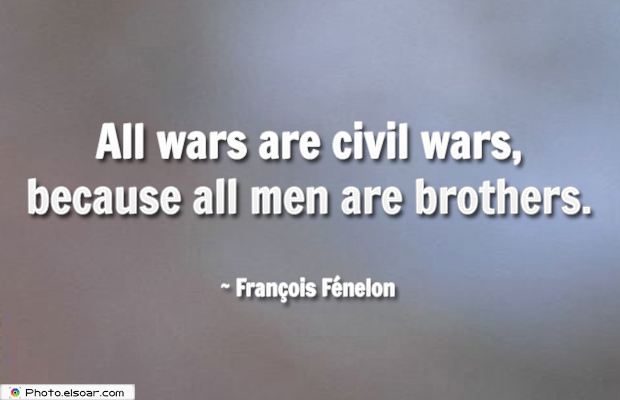 Short Quotes , All wars are civil wars, because all men are brothers