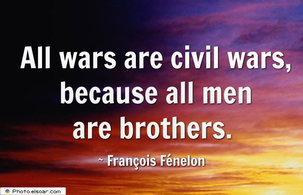 Short Quotes , All wars are civil wars, because all men are
