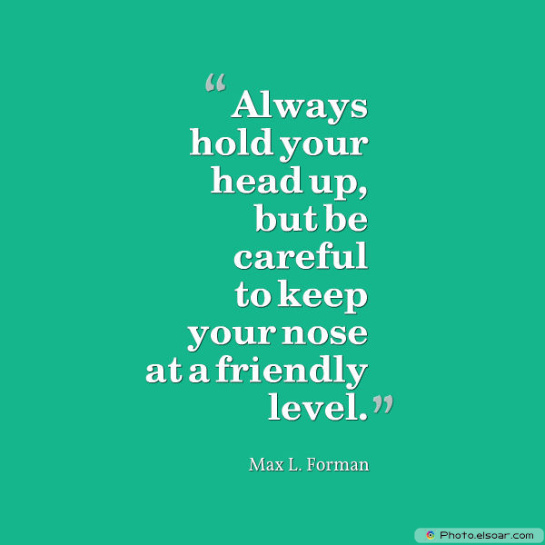 Dare To Be Great , Motivational Quotes, Inspirational Sayings , Always hold your head up, but be careful to keep your