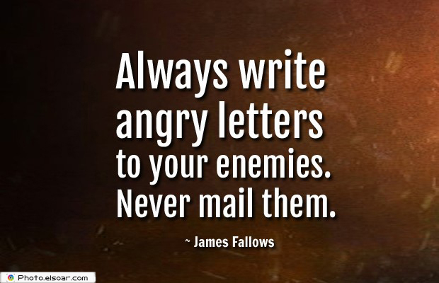 Quotes About Anger , Always write angry letters