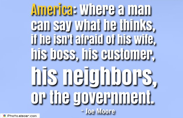 Quotes About America , America Quotes , America Where a man can say what