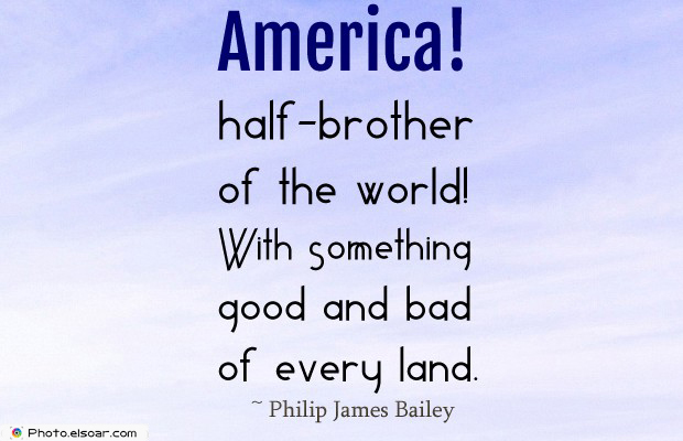 Quotes About America , America Quotes , America! half-brother of the world