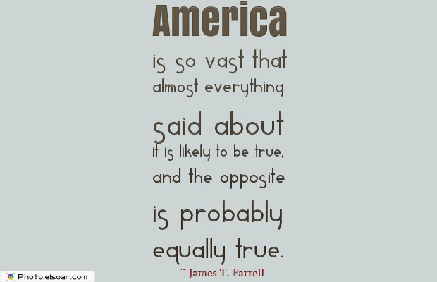Quotes About America , America Quotes , America is so vast that almost everything