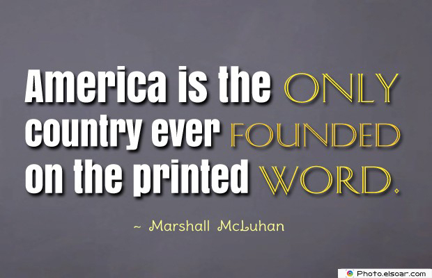 Quotes About America , America Quotes , America is the only country ever founded