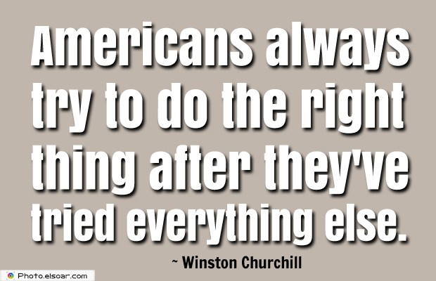 Quotes About America , America Quotes , Americans always try to do the right thing