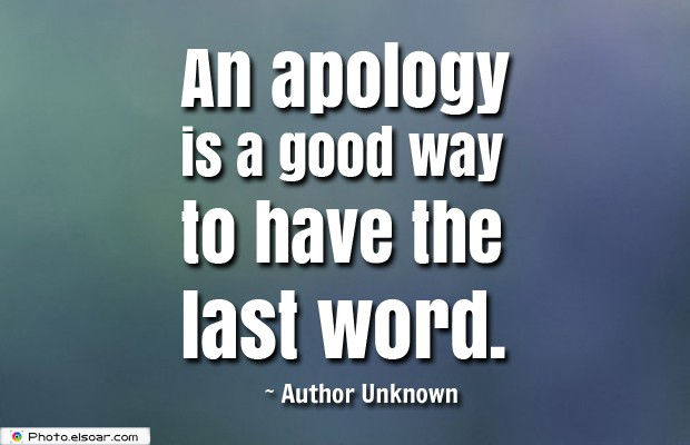 Short Strong Quotes , An apology is a good way to have the