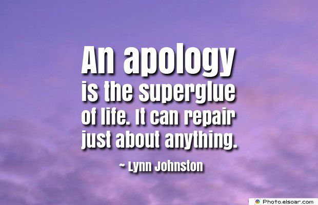 Short Strong Quotes , An apology is the superglue