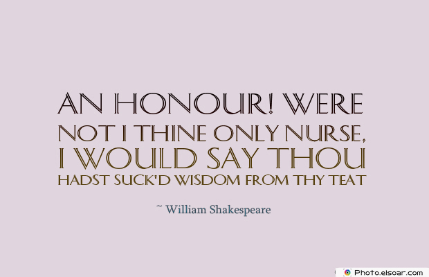 Breastfeeding Quotes , An honour! were not I thine only nurse