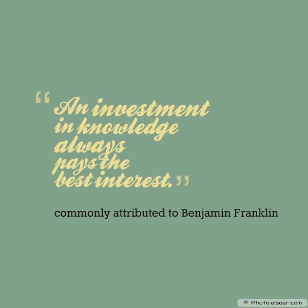Back to School Quotes , An investment in knowledge always pays the best interest