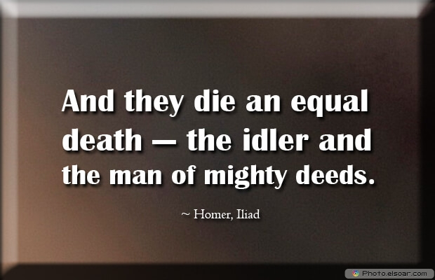 And they die an equal death