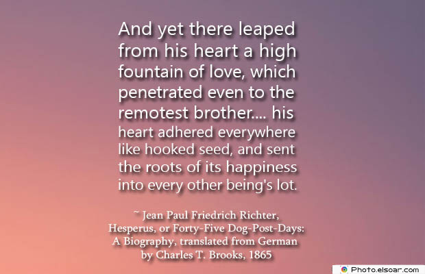 Quotations , Sayings , And yet there leaped from his heart