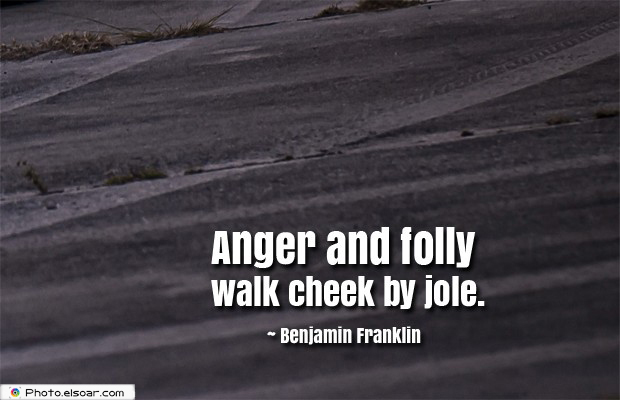 Quotes About Anger , Anger and folly walk cheek